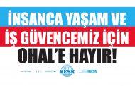 """""""İNSANCA YAŞAM VE İŞ GÜVENCEMİZ İÇİN OHAL'E HAYIR!"""" Pankartlarımızı Asıyoruz!"""