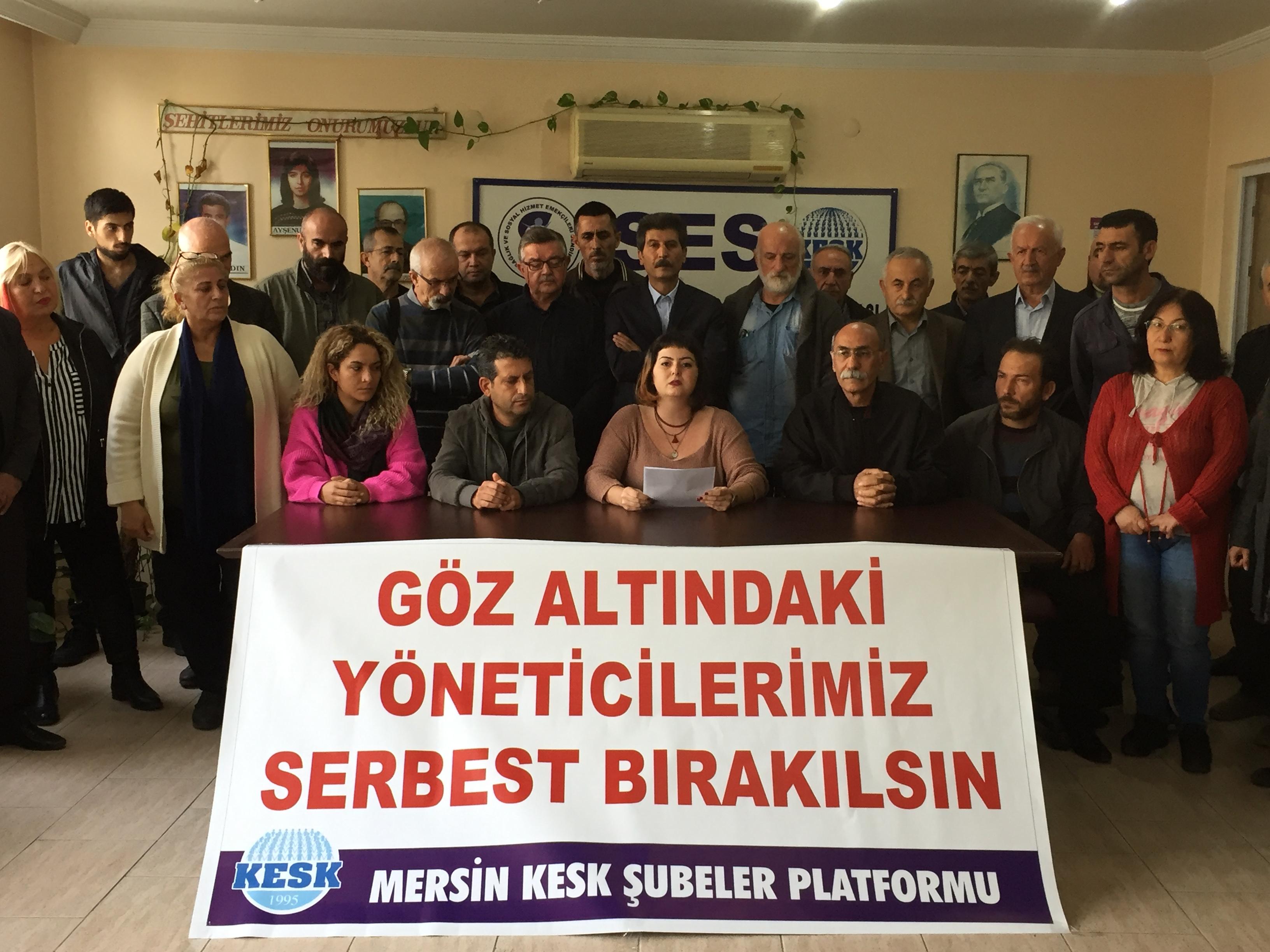 Mersin KESK Şubeler Platformu: Arkadaşlarımız derhal serbest bırakılmalı, hukuk tanımaz saldırılara son verilmelidir!