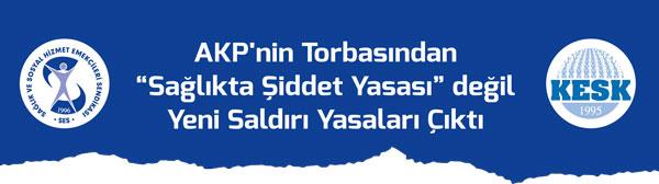 AKP'NİN TORBA YASASINDAN YİNE SALDIRI YASALARI ÇIKTI