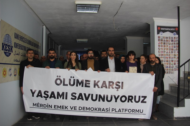 Mardin Emek ve Demokrasi Platformu: Ölüme Karşı Yaşamı Savunuyoruz