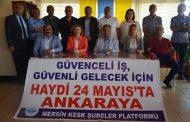 Mersin: Güvenceli İş, Güvenli Gelecek İçin 24 Mayıs'ta Ankara'ya