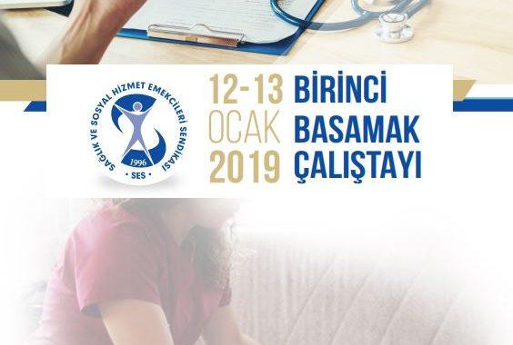 BİRİNCİ BASAMAK ÇALIŞTAYI 12-13 Ocak 2019