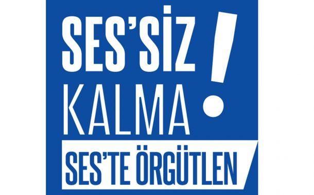 SES'SİZ KALMA SES'TE ÖRGÜTLEN !