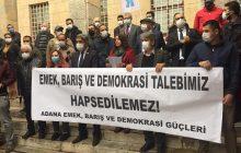 Adana: Emek, Barış ve Demokrasi Talebimiz Hapsedilemez