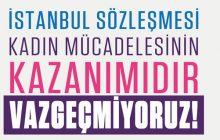 İSTANBUL SÖZLEŞMESİ'NDEN VAZGEÇMİYORUZ!