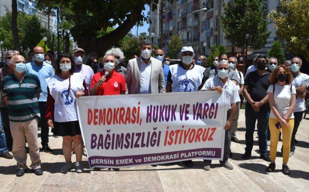 Mersin Emek ve Demokrasi Platformu: Demokrasi, Hukuk ve Yargı Bağımsızlığı İstiyoruz